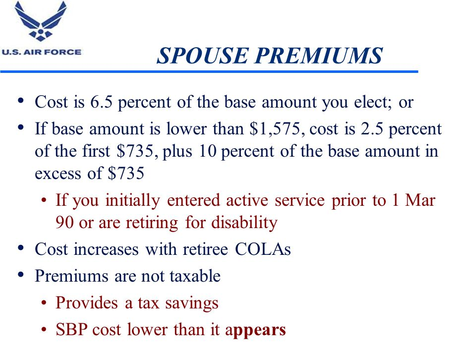SPOUSE PREMIUMS Cost is 6.5 percent of the base amount you elect; or