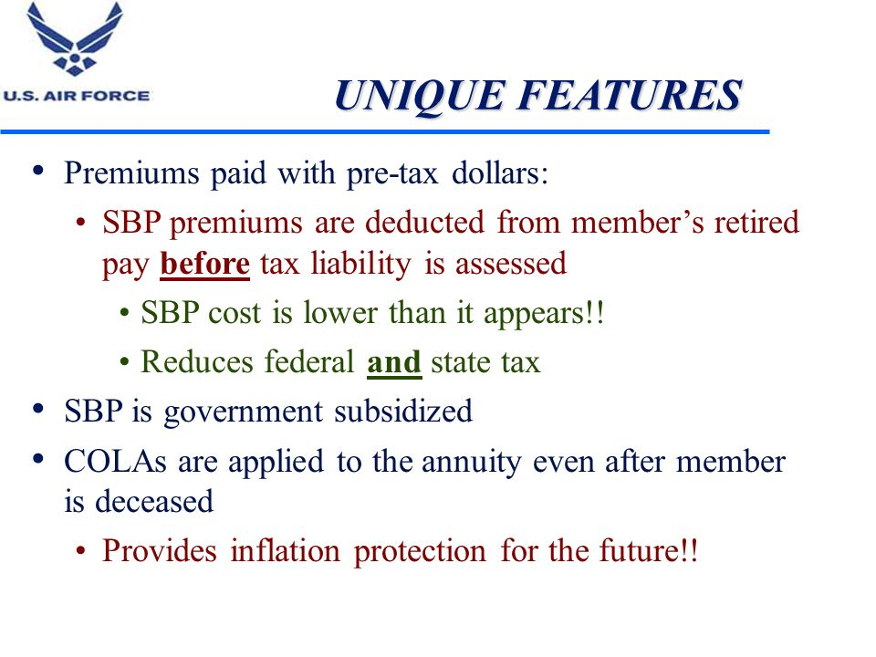 UNIQUE FEATURES Premiums paid with pre-tax dollars: