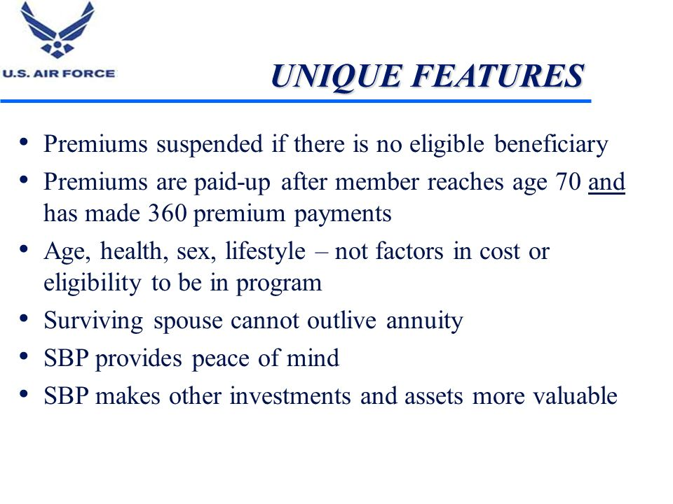 UNIQUE FEATURES Premiums suspended if there is no eligible beneficiary