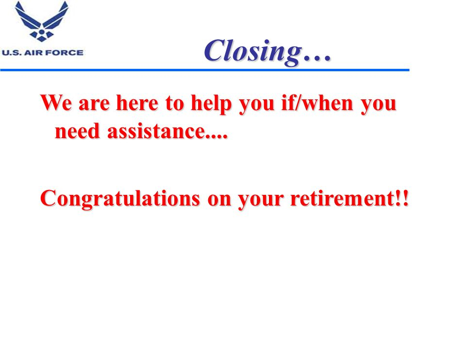 Closing… We are here to help you if/when you need assistance....