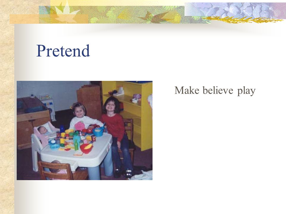 Pretend Make believe play