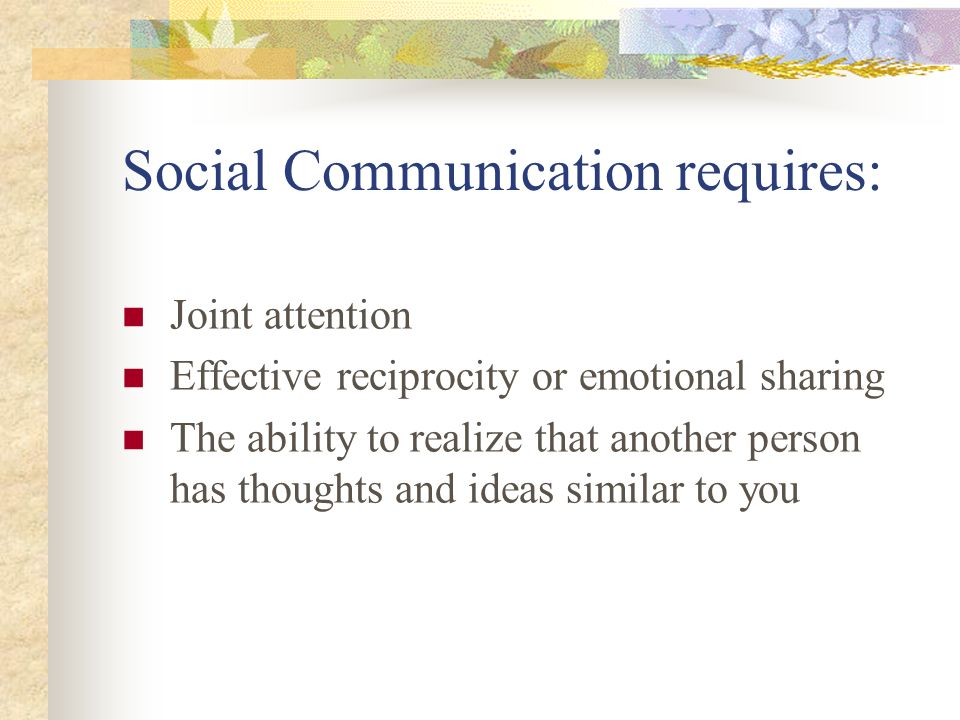 Social Communication requires: