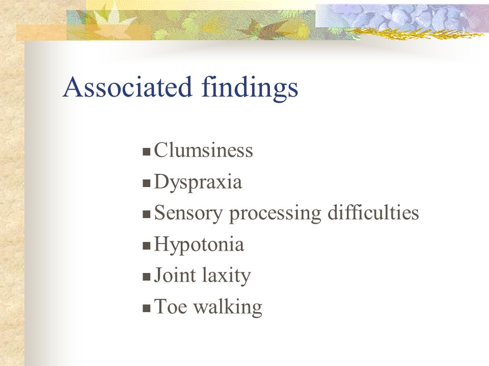 Associated findings Clumsiness Dyspraxia