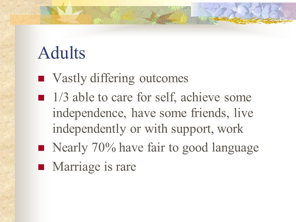 Adults Vastly differing outcomes