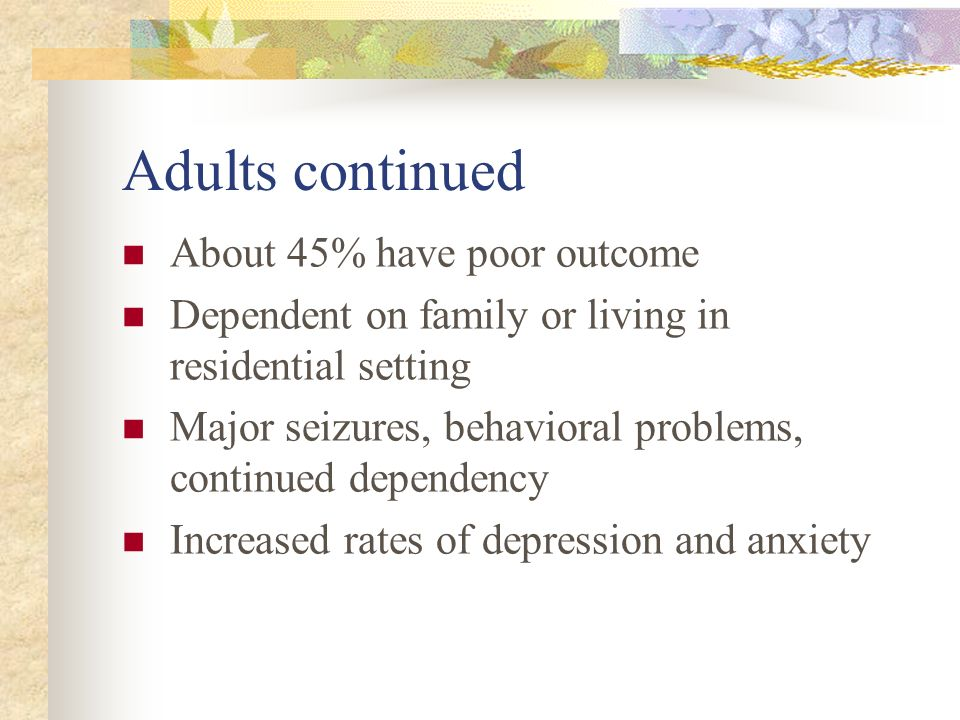 Adults continued About 45% have poor outcome