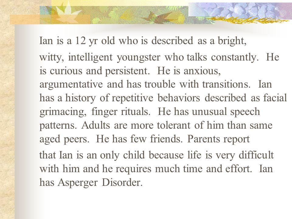 Ian is a 12 yr old who is described as a bright,