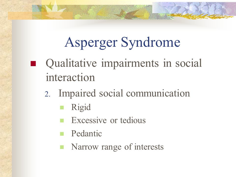 Asperger Syndrome Qualitative impairments in social interaction
