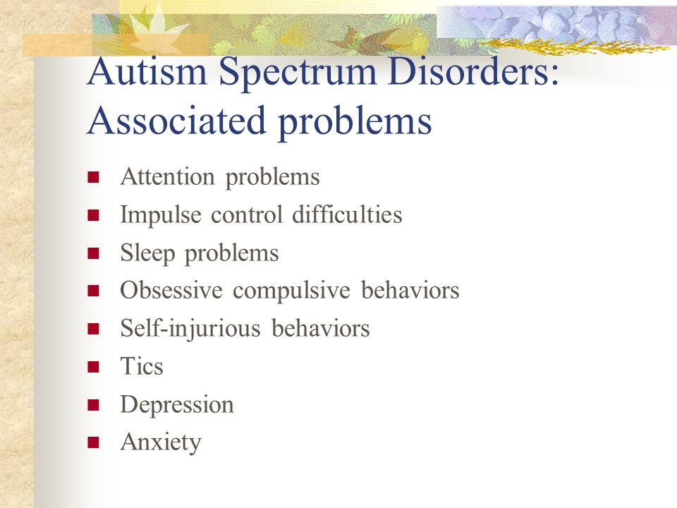 Autism Spectrum Disorders: Associated problems