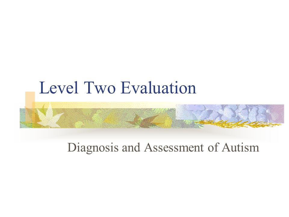 Diagnosis and Assessment of Autism