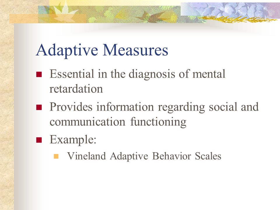 Adaptive Measures Essential in the diagnosis of mental retardation