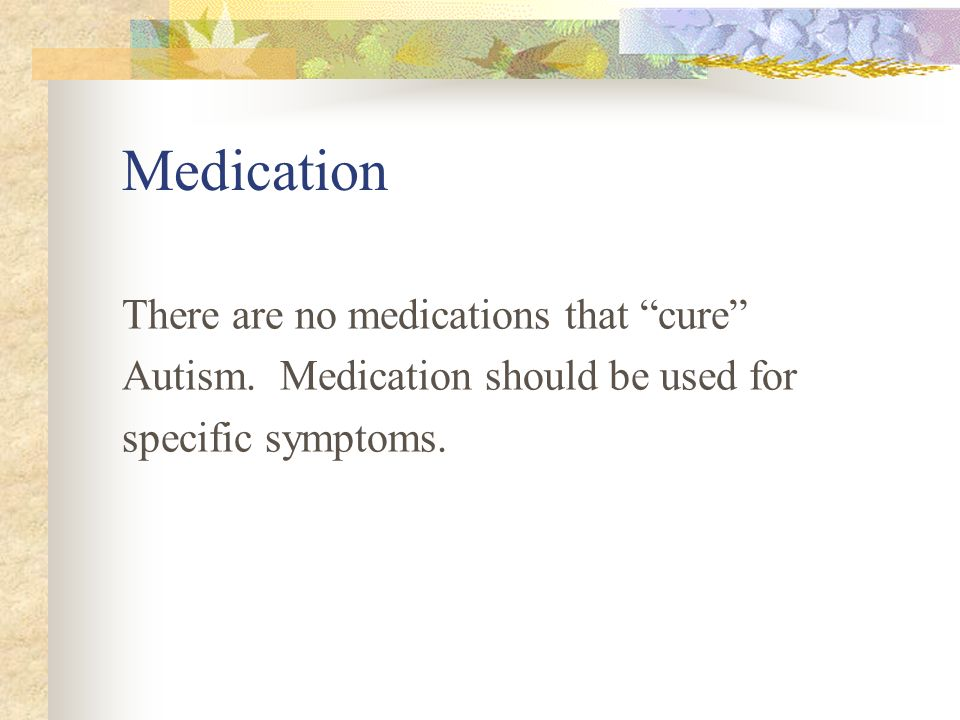Medication There are no medications that cure