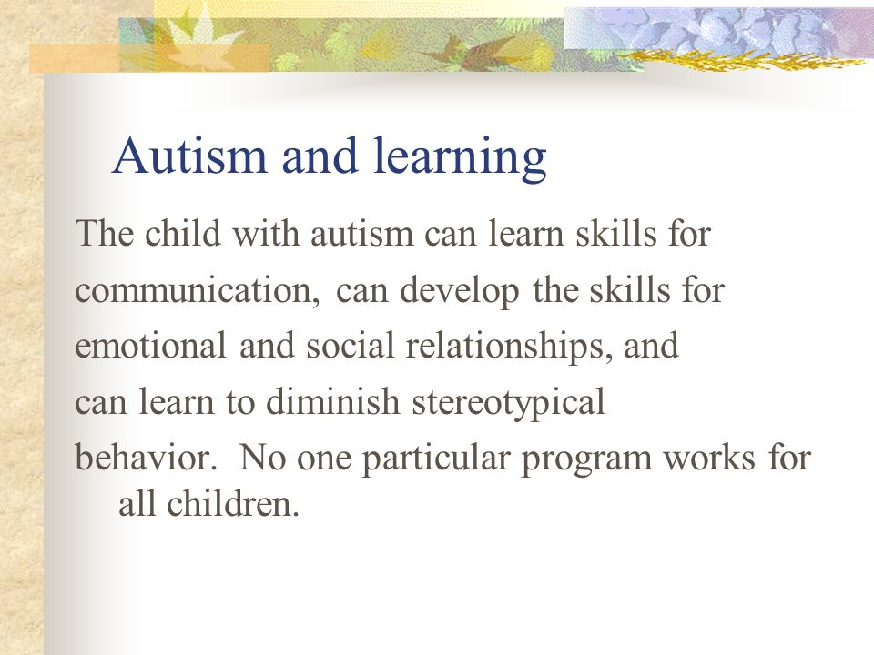 Autism and learning The child with autism can learn skills for