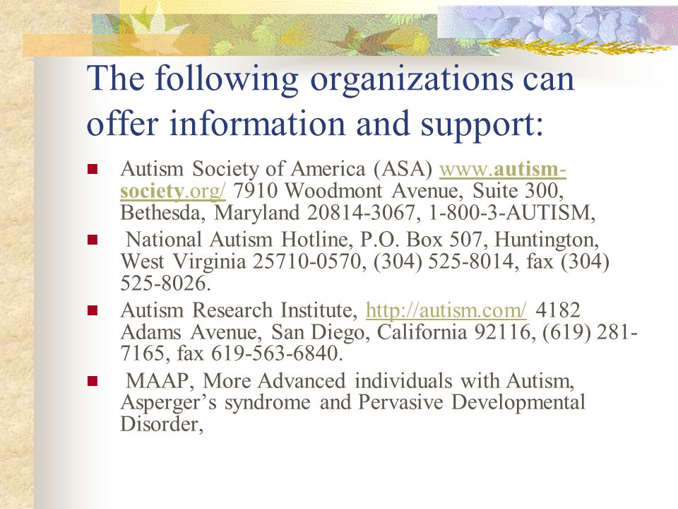 The following organizations can offer information and support: