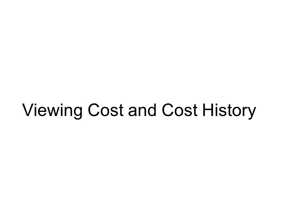 Viewing Cost and Cost History