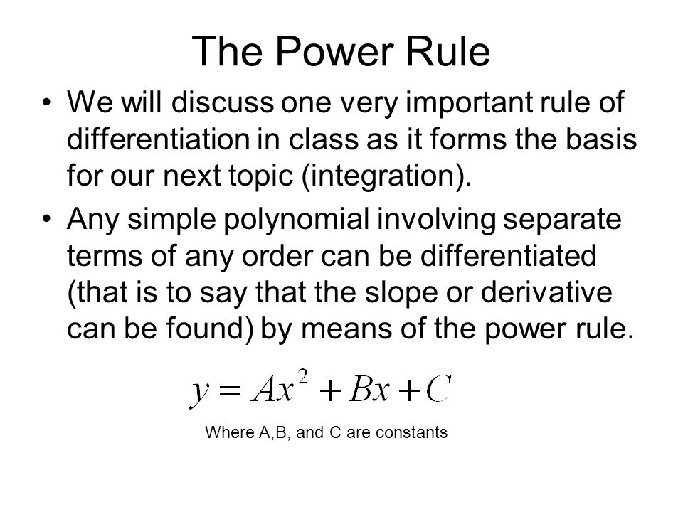 The Power Rule We will discuss one very important rule of differentiation in class as it forms the basis for our next topic (integration).