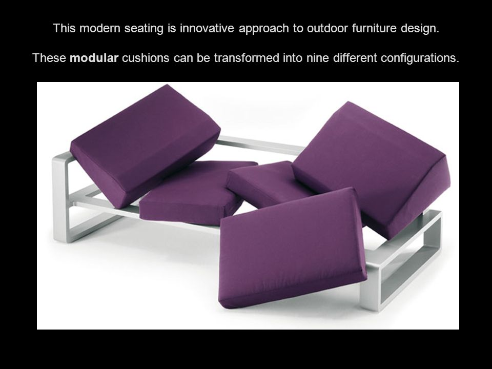 This modern seating is innovative approach to outdoor furniture design