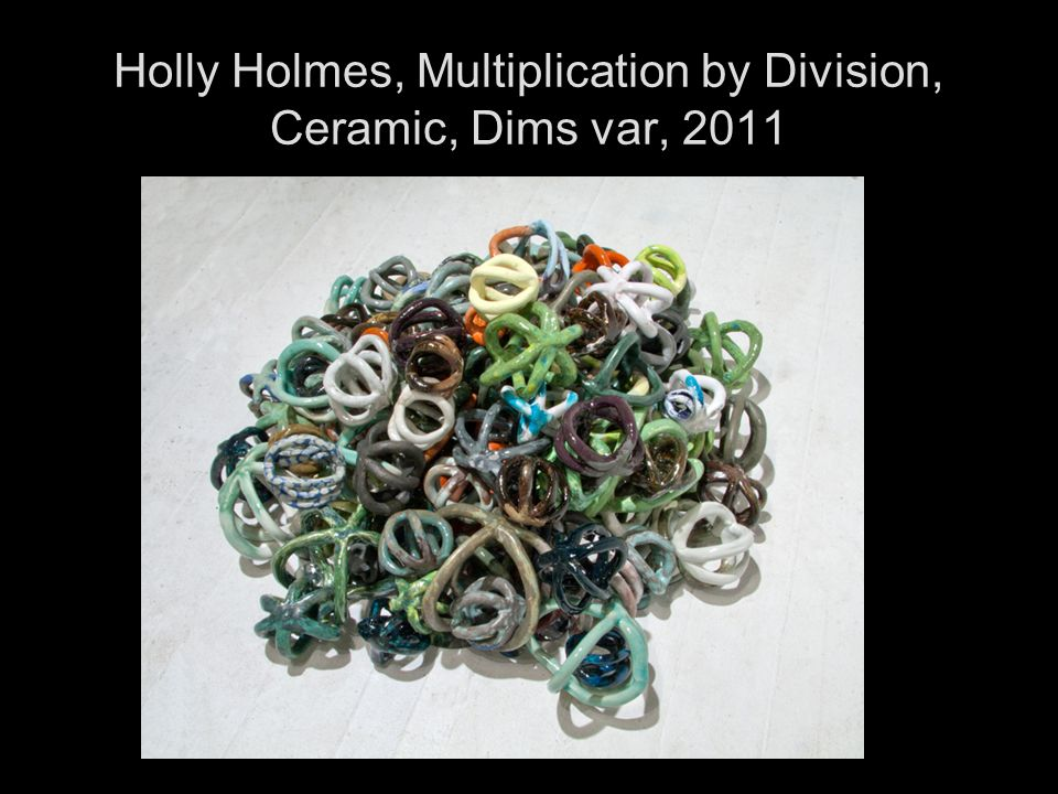 Holly Holmes, Multiplication by Division, Ceramic, Dims var, 2011