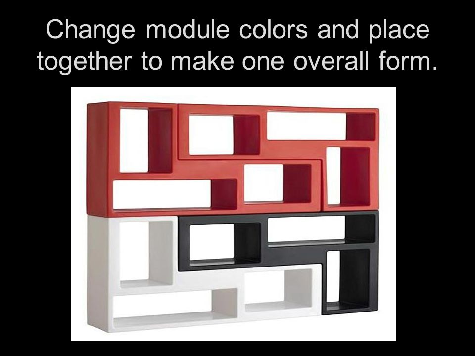 Change module colors and place together to make one overall form.