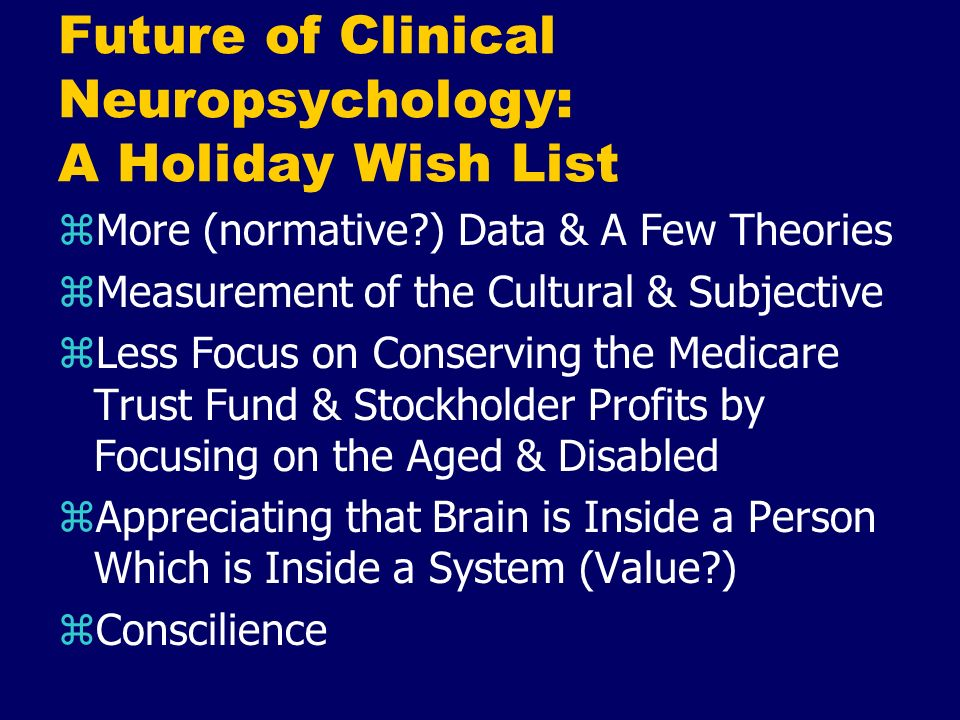 Future of Clinical Neuropsychology: A Holiday Wish List