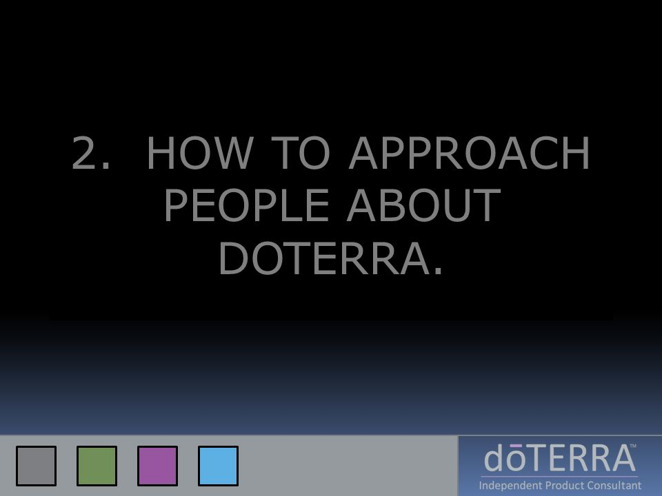 2. HOW TO APPROACH PEOPLE ABOUT DOTERRA.