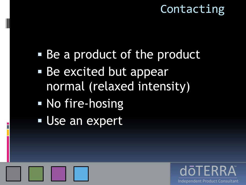 Contacting Be a product of the product. Be excited but appear normal (relaxed intensity) No fire-hosing.