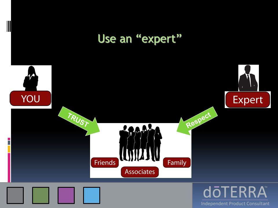 Use an expert TRUST Respect
