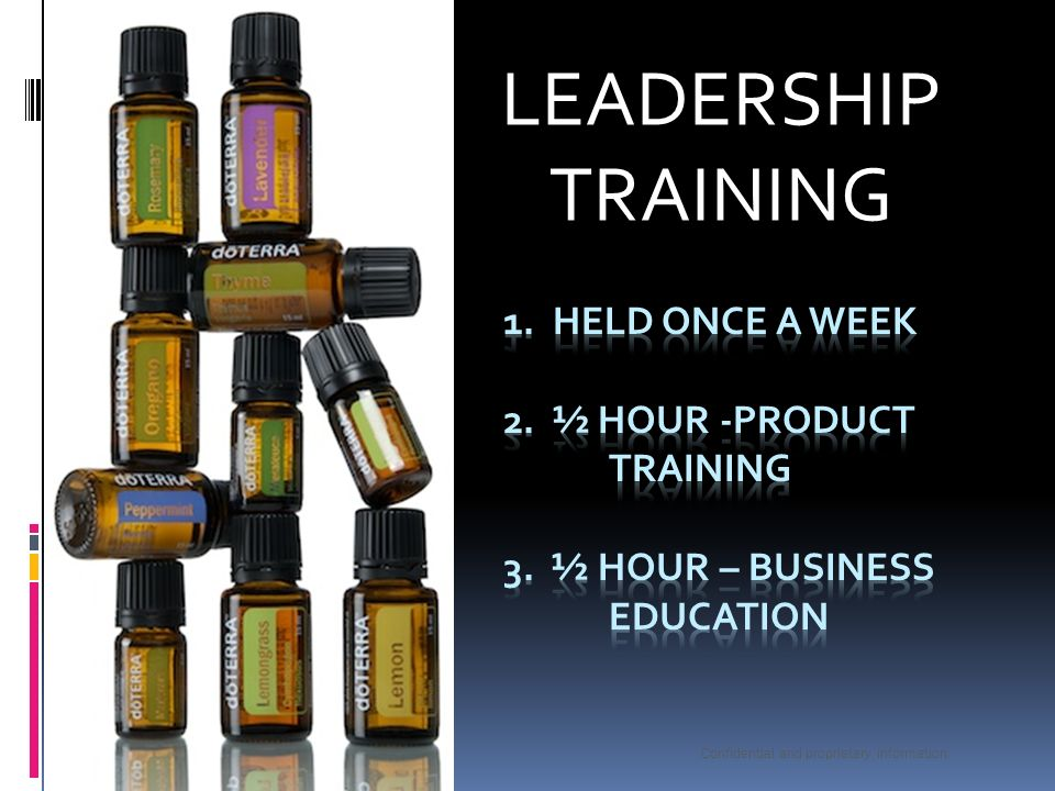 d LEADERSHIP TRAINING. 1. Held Once a week 2. ½ Hour -Product Training 3. ½ Hour – Business Education.