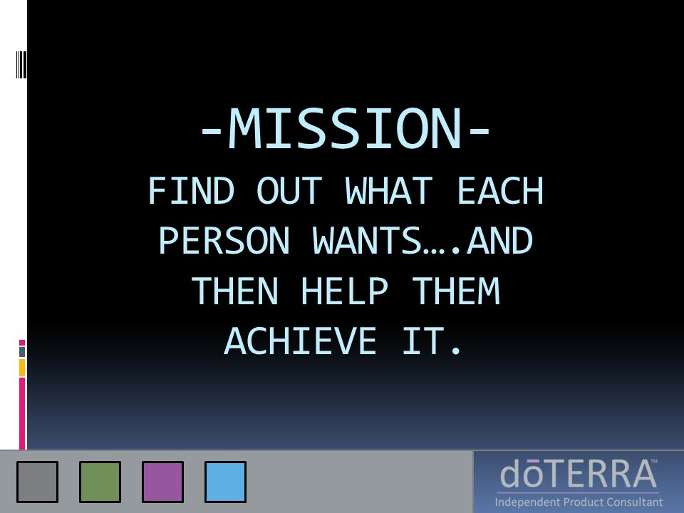 -MISSION- FIND OUT WHAT EACH PERSON WANTS…
