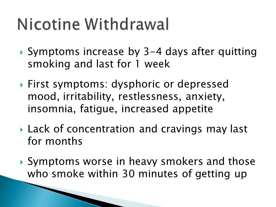 Nicotine Withdrawal Symptoms increase by 3-4 days after quitting smoking and last for 1 week.