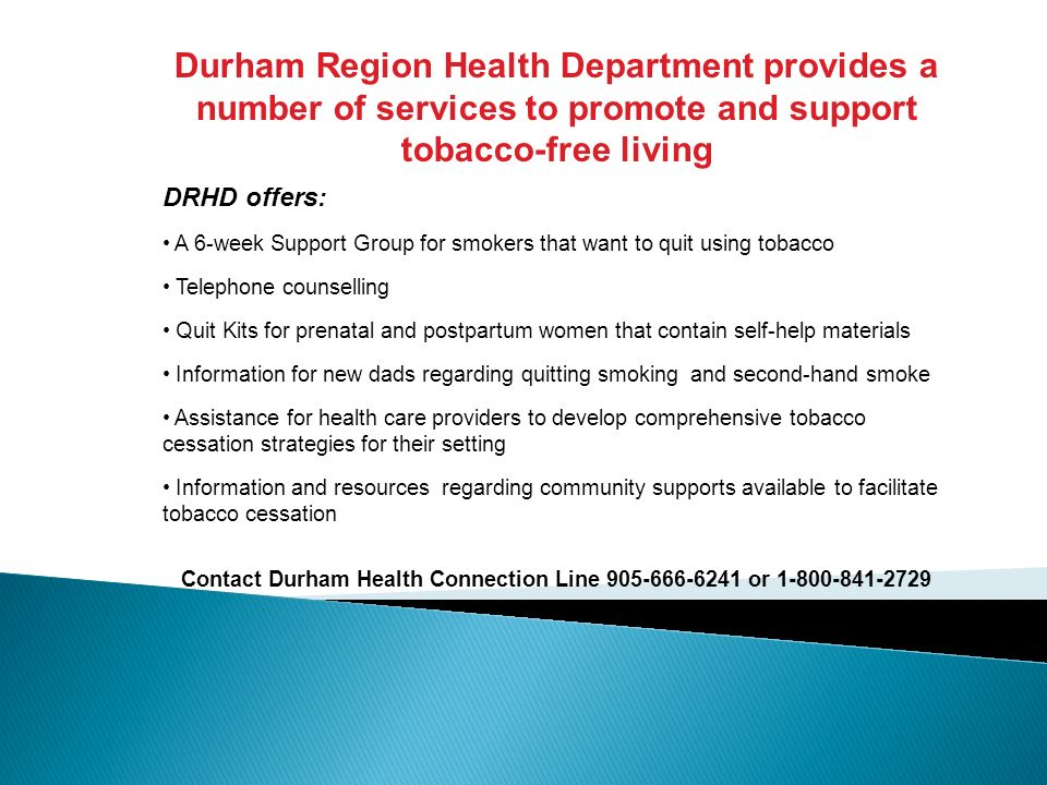 Contact Durham Health Connection Line 905-666-6241 or 1-800-841-2729