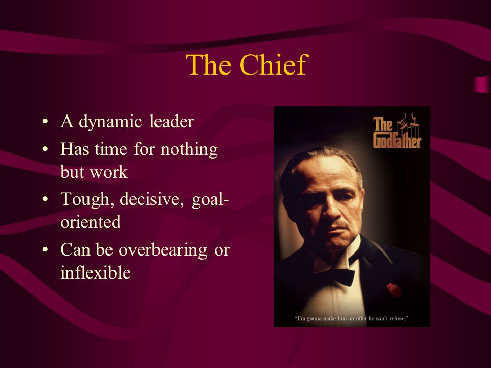 The Chief A dynamic leader Has time for nothing but work