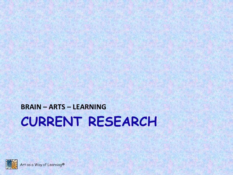 CURRENT RESEARCH BRAIN – ARTS – LEARNING