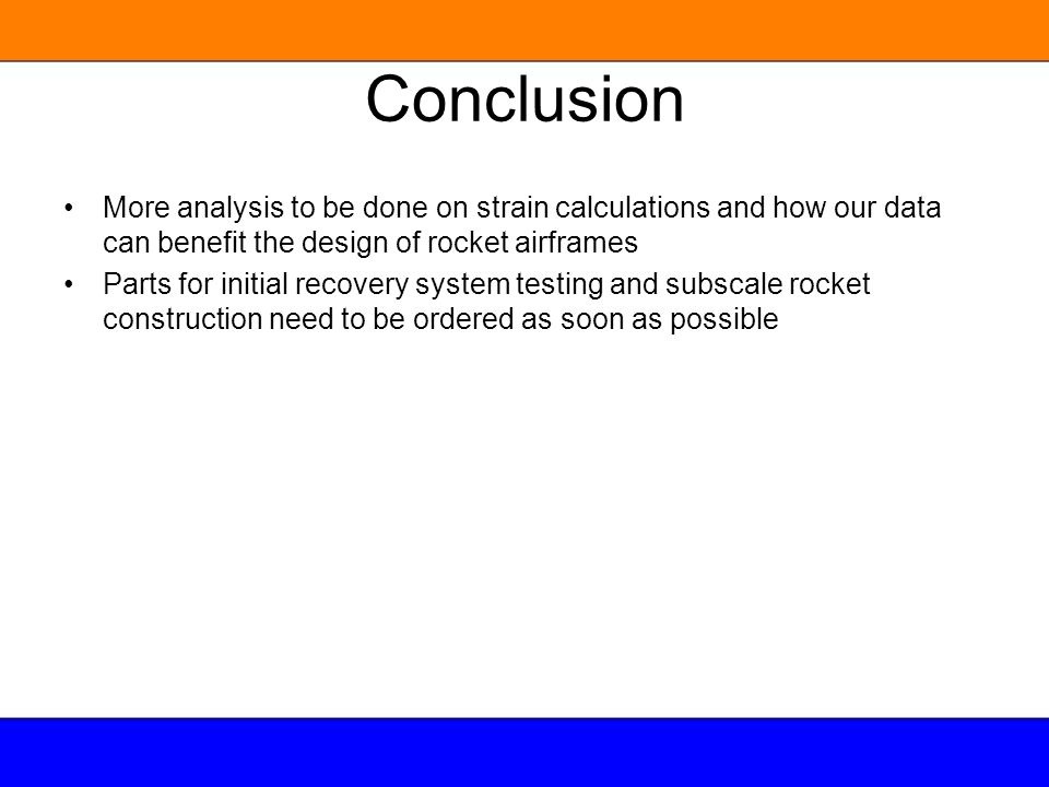 Conclusion More analysis to be done on strain calculations and how our data can benefit the design of rocket airframes.