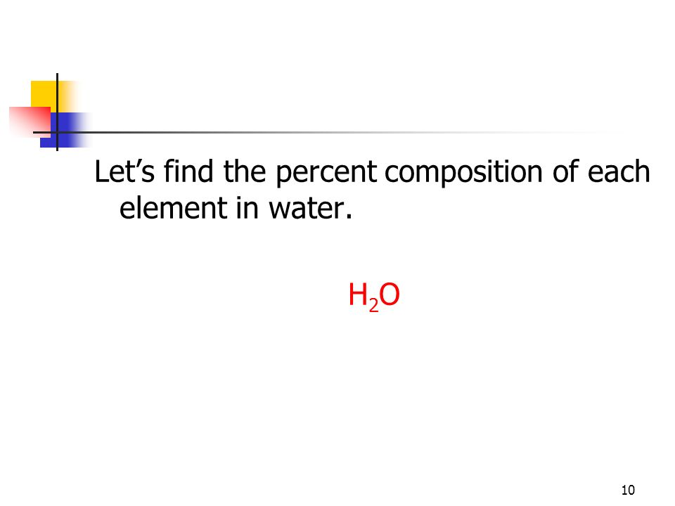 Let's find the percent composition of each element in water.