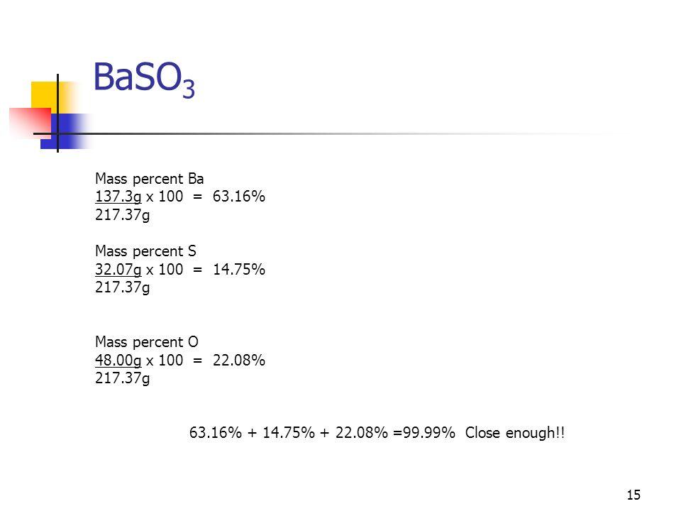 BaSO3 Mass percent Ba 137.3g x 100 = 63.16% 217.37g Mass percent S