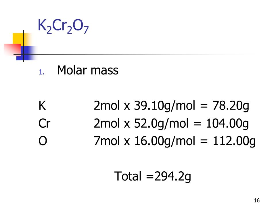 K2Cr2O7 Molar mass K 2mol x 39.10g/mol = 78.20g