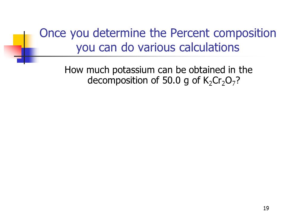 Once you determine the Percent composition you can do various calculations