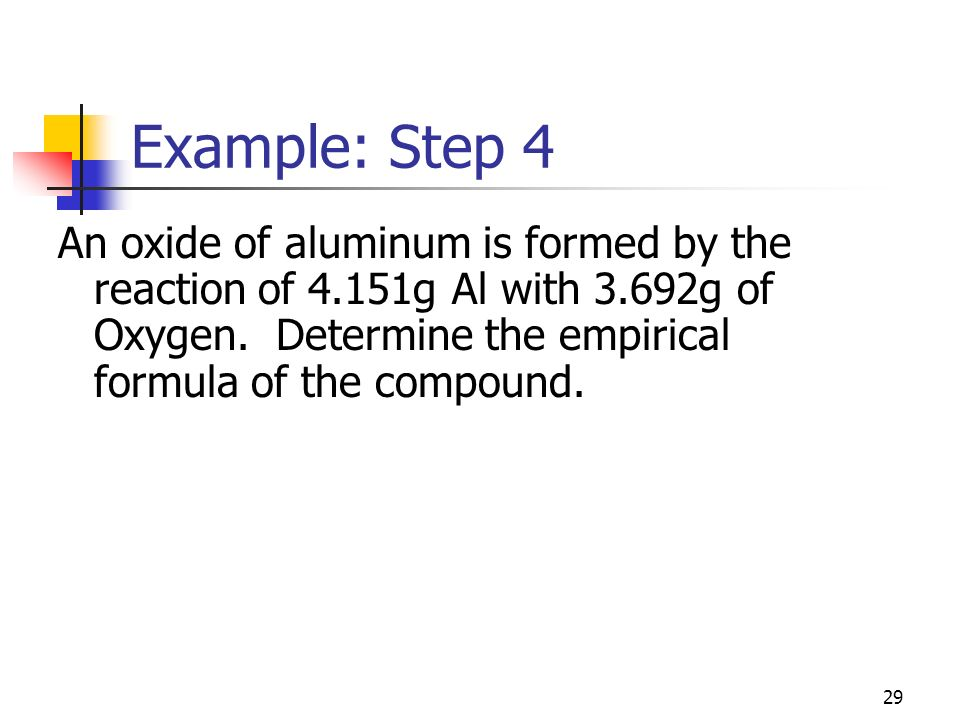 Example: Step 4 An oxide of aluminum is formed by the reaction of 4.151g Al with 3.692g of Oxygen.