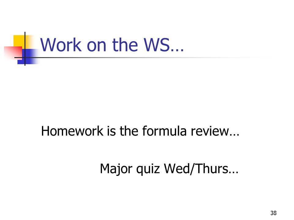 Work on the WS… Homework is the formula review… Major quiz Wed/Thurs…