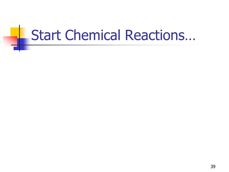 Start Chemical Reactions…