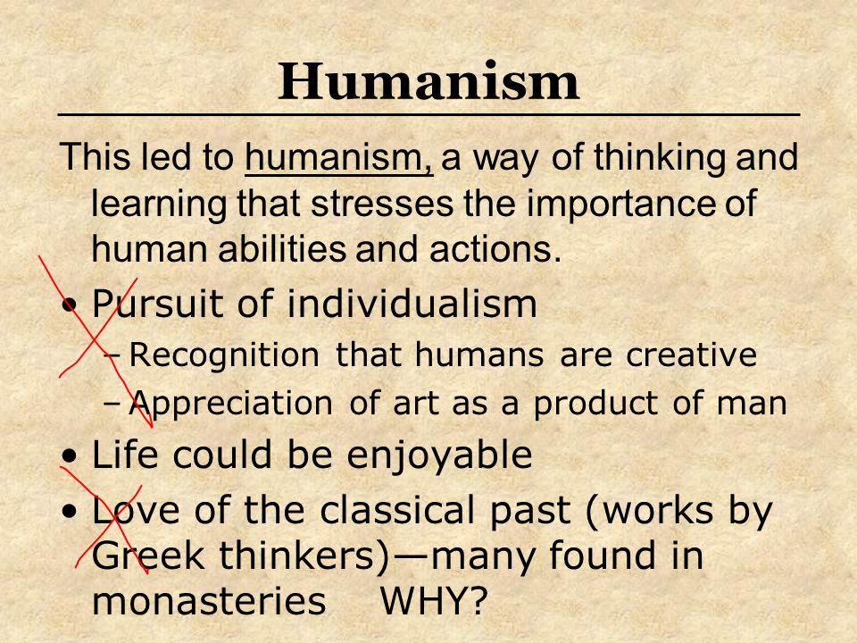 HumanismThis led to humanism, a way of thinking and learning that stresses the importance of human abilities and actions.