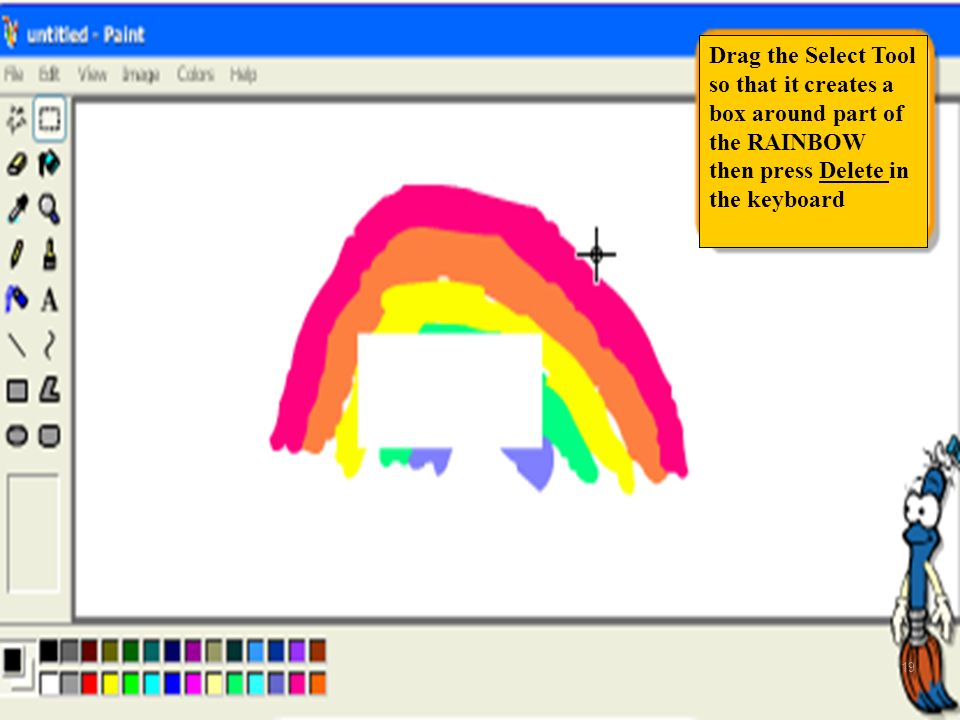 Drag the Select Tool so that it creates a box around part of the RAINBOW then press Delete in the keyboard