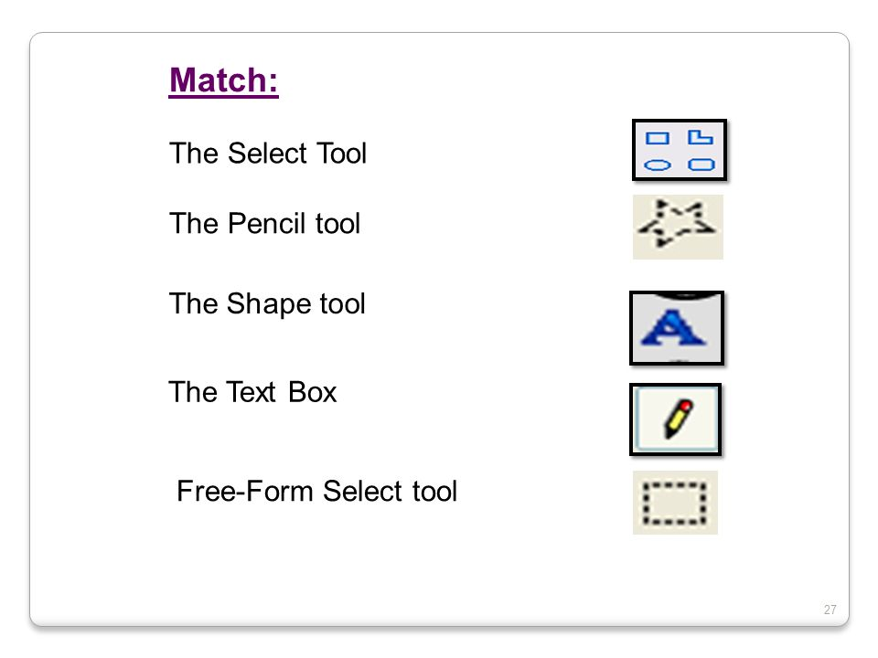Match: The Select Tool The Pencil tool The Shape tool The Text Box