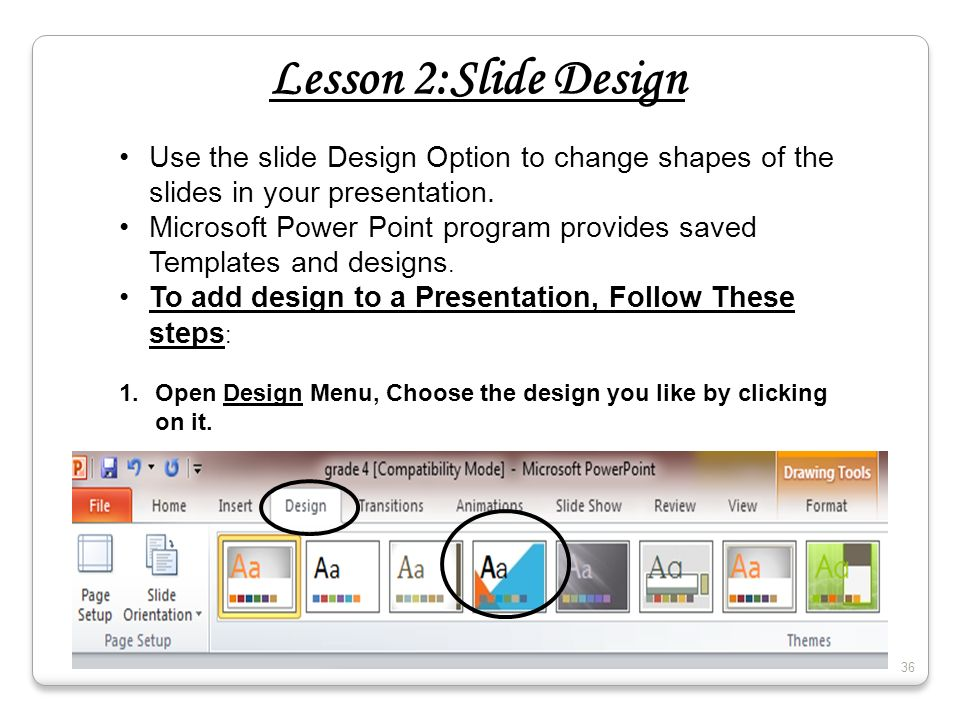 Lesson 2:Slide Design Use the slide Design Option to change shapes of the slides in your presentation.