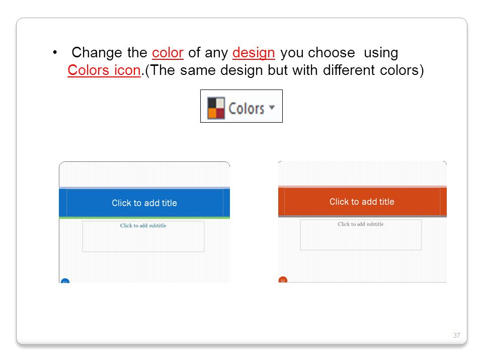 Change the color of any design you choose using Colors icon