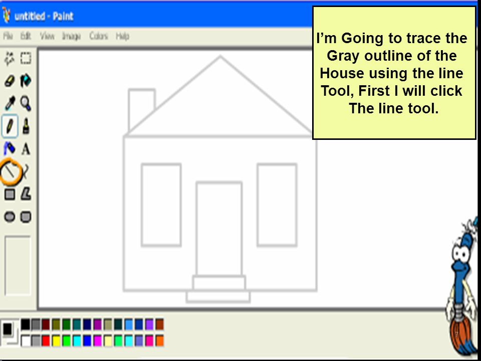I'm Going to trace the Gray outline of the. House using the line.