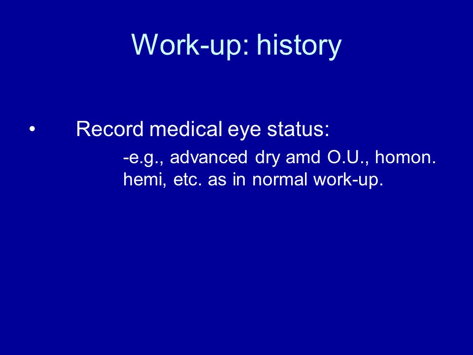 Work-up: history Record medical eye status: