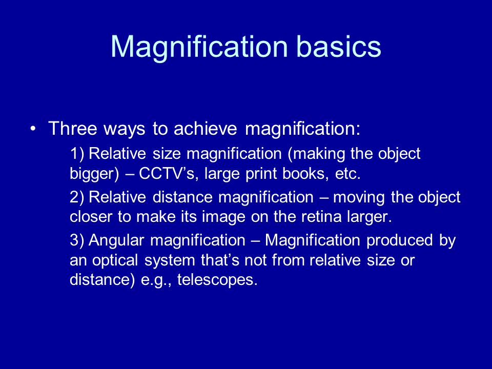 Magnification basics Three ways to achieve magnification: