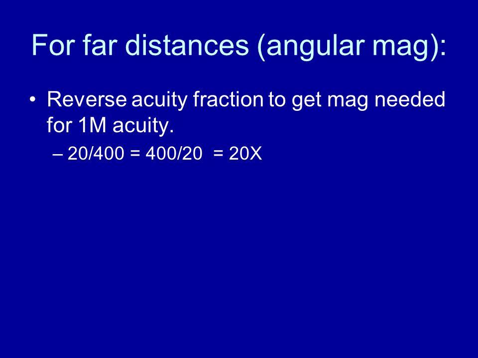 For far distances (angular mag):