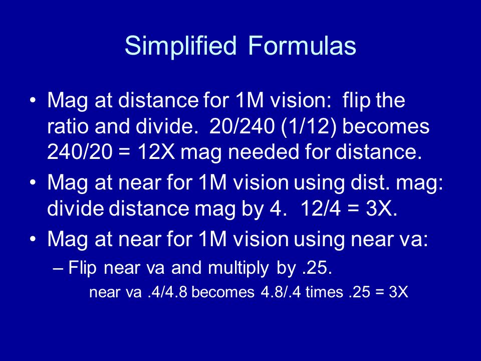 Simplified Formulas Mag at distance for 1M vision: flip the ratio and divide. 20/240 (1/12) becomes 240/20 = 12X mag needed for distance.